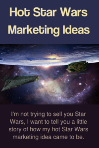 Hot Star Wars Marketing Ideas